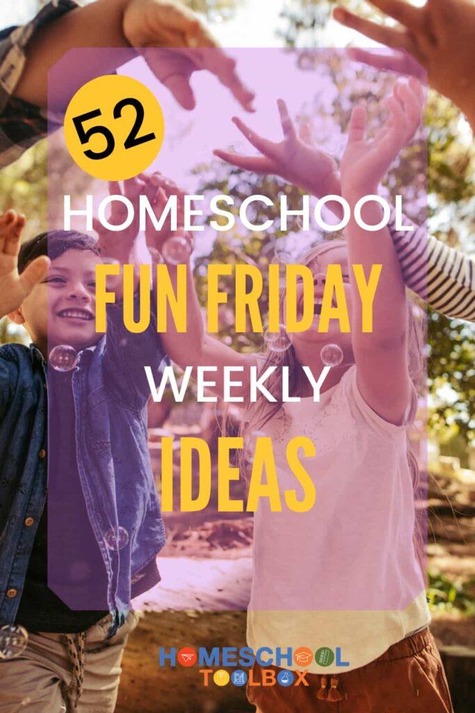 52 Homeschool Fun Friday Weekly Ideas pinterest pin