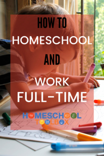 How to Homeschool and Work Full Time